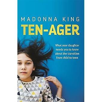 TenAger What your daughter needs you to know about the transition from child to teen