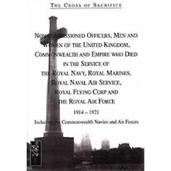 The Cross of Sacrifice Noncommissioned Officers and Men of the Royal Navy Royal Flying Corps and Royal Air Force 19141919 v. 4 by S D Jarvis & D B Jarvis
