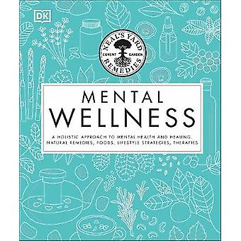 Neal's Yard Remedies Mental Wellness A Holistic Approach To Mental Health And Healing Natural Remedies Foods Lifestyle Strategies Therapies