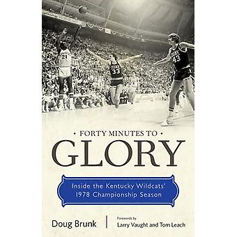 Forty Minutes to Glory by Doug BrunkLarry VaughtTom Leach