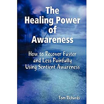 The Healing Power of Awareness: How to Recover Faster and Less Painfully Using Sentient Awareness