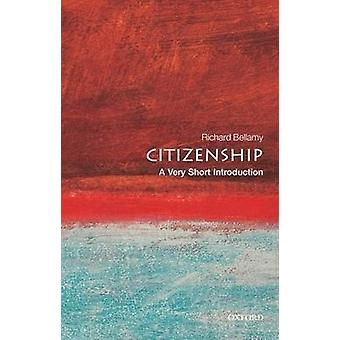 Citizenship A Very Short Introduction door Bellamy & Richard Professor of Political Science & and Director of the School of Public Policy & University College London