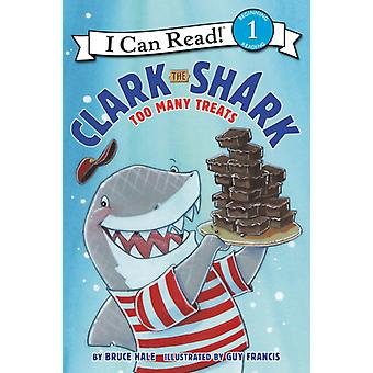 Clark the Shark  Too Many Treats by Bruce Hale & Illustrated by Guy Francis
