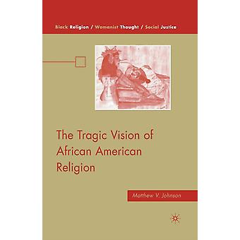 The Tragic Vision of African American Religion by M. Johnson