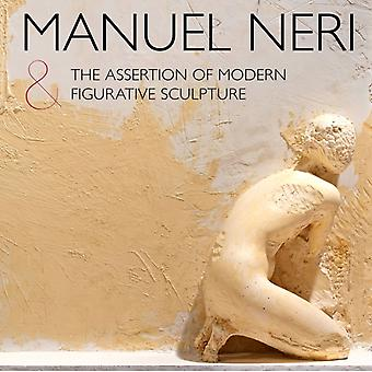 Manuel Neri and the Assertion of Modern Figurative Sculpture by With Bruce Nixon & Introduction by Alexander Nemerov