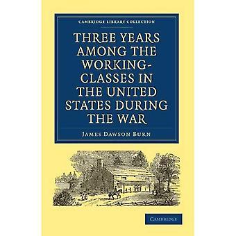 Drei Jahre unter den Arbeiterklassen in den Vereinigten Staaten während des Krieges (Cambridge Library...