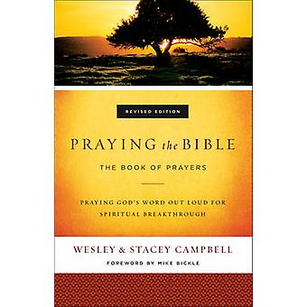 Praying the Bible - The Book of Prayers by Wesley Campbell - Stacey Ca