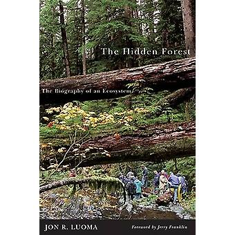 The Hidden Forest - The Biography of an Ecosystem by Jon R Luoma - 978