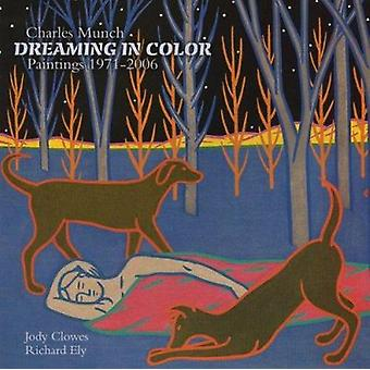 Charles Munch - Dreaming in Color - Paintings 1971-2006 by Jody Clowes