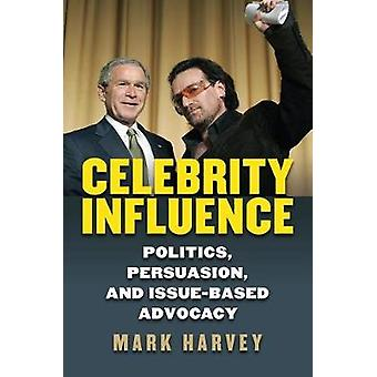 Celebrity Influence - Politics - Persuasion - and Issue-Based Advocacy