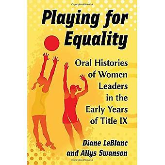 Spelen voor gelijkheid: mondelinge geschiedenis van vrouwelijke leiders in de beginjaren van titel IX