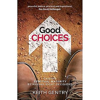 Good Choices: Gaining Spiritual Maturity by Making Right Decisions