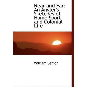 Nær og langt en sportsfiskere skisser av hjem Sport og koloniale liv Large Print Edition av Senior &