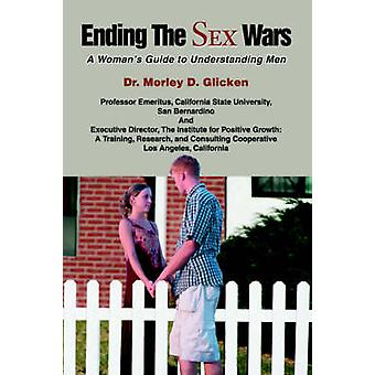 Ending the Sex Wars A Womans Guide to Understanding Men by Glicken & Morley David