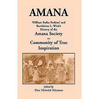 Amana William Rufus Perkins en Barthinius L. Wicks Maatschappijgeschiedenis de Amana of Gemeenschap van ware inspiratie door Perkins & William Robertson