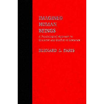 Imagined Human Beings A Psychological Approach to Character and Conflict in Literature by Paris & Bernard Jay