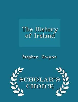 The History of Ireland  Scholars Choice Edition by Gwynn & Stephen