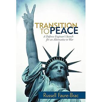 Transition to Peace A Defense Engineers Search for an Alternative to War by FaureBrac & Russell