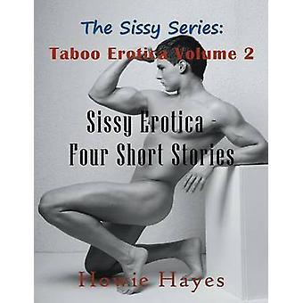 The Sissy Series Taboo Erotica Volume 2 Large Print Sissy Erotica  Four Short Stories by Hayes & Howie
