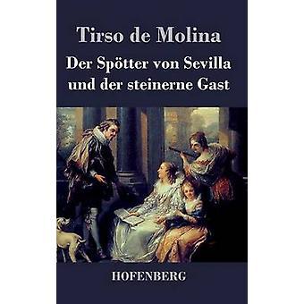 Der Sptter von Sevilla Und der Steinerne Gast von Molina & Tirso de