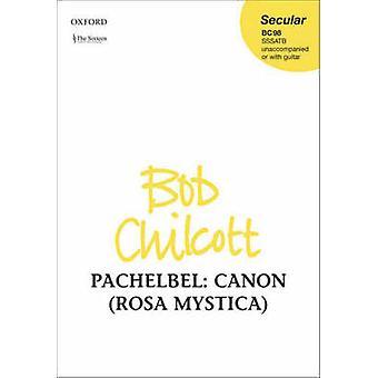 Canon (Rosa Mystica) - Vocal Score by Johann Pachelbel - Bob Chilcott