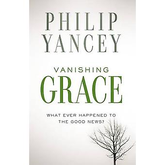 Vanishing Grace - What Ever Happened to the Good News? by Philip Yance