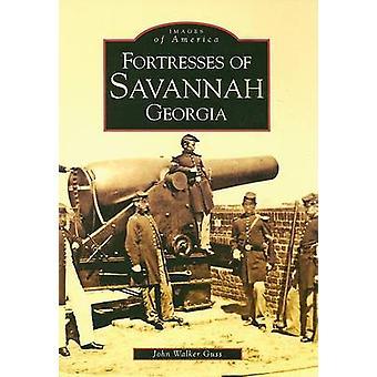 Fortresses of Savannah Georgia by John Walker Guss - 9780738514680 Bo