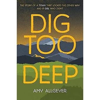 Dig Too Deep by Amy Allgeyer - 9780807515815 Book