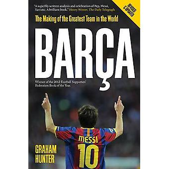 Barca - The Making of the Greatest Team in the World (2nd Revised edit