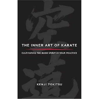 The Inner Art of Karate - Cultivating the Budo Spirit in Your Practice