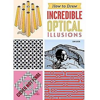How to Draw Incredible Optical Illusions by Gianni A. Sarcone - 97816