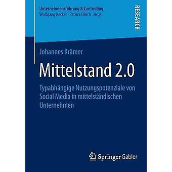 Mittelstand 2.0 Typabhangige Nutzungspotenziale Von Social Media in Mittelstandischen Unternehmen by Kramer & Johannes