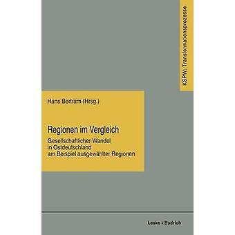 Regionen im Vergleich  Gesellschaftlicher Wandel in Ostdeutschland am Beispiel ausgewhlter Regionen by Bertram & Hans