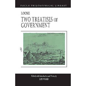 Two Treatises of Government by John Locke & Edited by Lee Ward