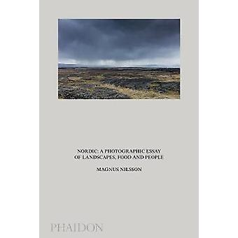 Nordic  A Photographic Essay of Landscapes Food and People by Magnus Nilsson