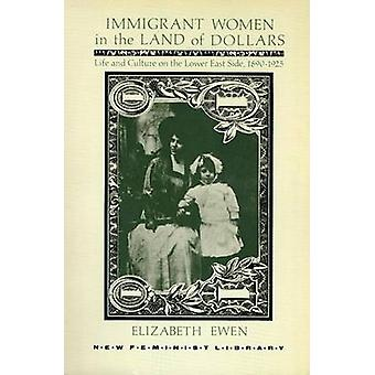 Immigrant Women in the Land of Dollars Life and Culture on the Lower East Side 18901925 by Ewen & Elizabeth