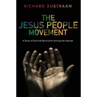 The Jesus People Movement A Story of Spiritual Revolution Among the Hippies by Bustraan & Richard A.