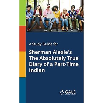 A Study Guide for Sherman Alexies The Absolutely True Diary of a PartTime Indian by Gale & Cengage Learning