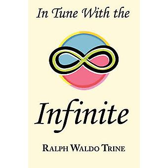 In Tune with the Infinite Ralph Waldo Trines Motivational Classic  Complete Original Text by Trine & Ralph Waldo