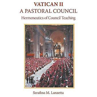 Vatican II A Pastoral Council Hermeneutics of Council Teaching by Lanzetta & Serafino