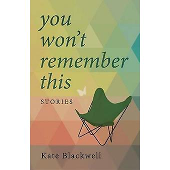 You Wont Remember This by Blackwell & Kate