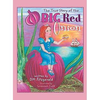 The True Story of the Big Red Onion by Fitzgerald & D. M.