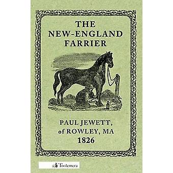 The NewEngland Farrier Or a Compendium of Farriery in Four Parts by Jewett & Paul