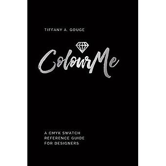 ColourMe A cmyk swatch reference guide for designers by Gouge & Tiffany A