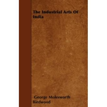 The Industrial Arts Of India by Birdwood & George Molesworth