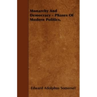 Monarchy And Democracy  Phases Of Modern Politics. by Somerset & Edward Adolphus