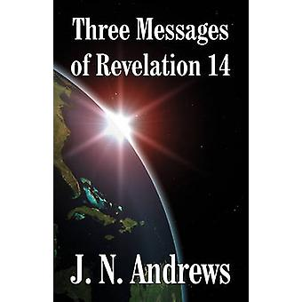 Three Messages of Revelation 14 by Andrews & J. N.