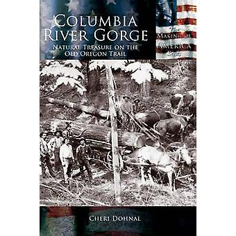 Columbia River Gorge National Treasure on the Old Oregon Trail by Dohnal & Cheri