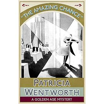 The Amazing Chance A Golden Age Mystery by Wentworth & Patricia