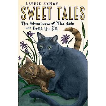 Sweet Tales The Adventures of Miss Jade and Britt the Kit by Hyman & Laurie